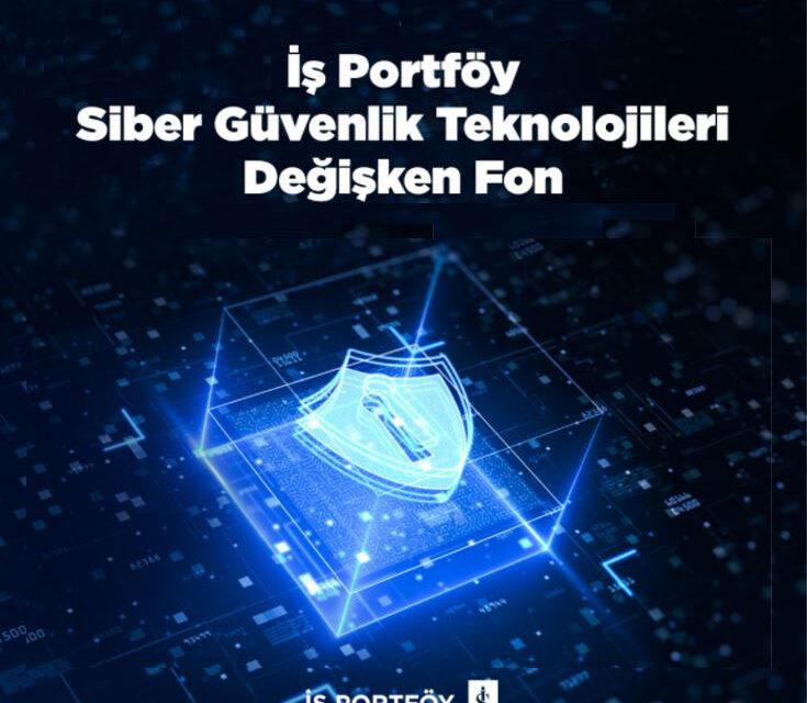 İş Portföy'den yerli ve yabancı siber güvenlik şirketlerine yatırım fırsatı